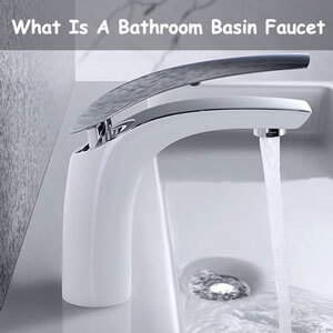 What Is A Bathroom Basin Faucet
